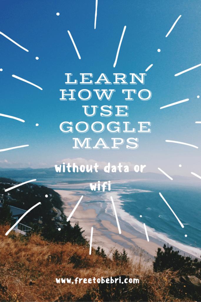 Travel Hack: Use Google Maps without data or wifi | Freetobebri.com